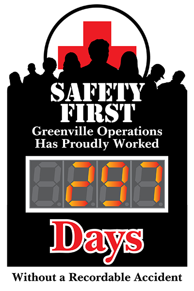 Safety First. Greenville operations has proudly worked days.