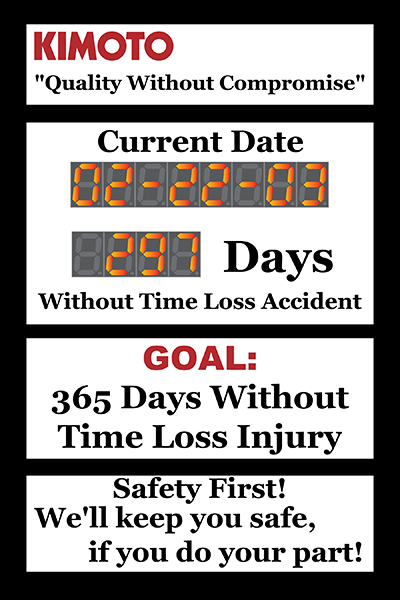 Kimoto Quality without compromise.  365 days without time loss injury. Safety first! We'll keep you safe, if you do your part!