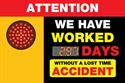 ATTENTION. We have worked days without a lost time accident.